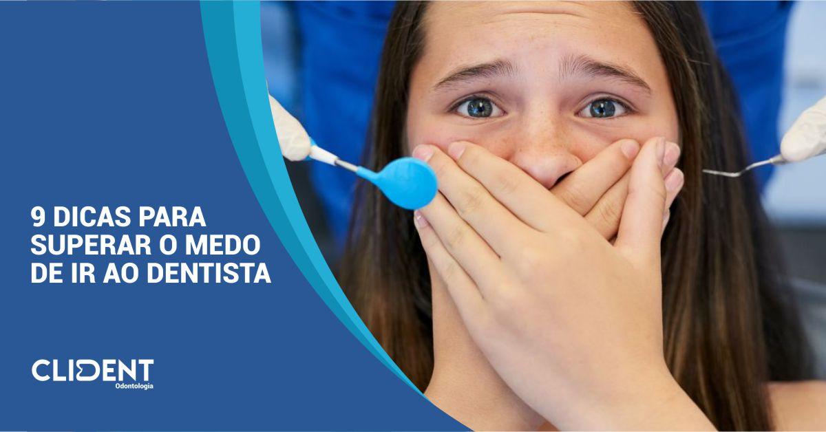 9 dicas para superar o medo de ir ao dentista