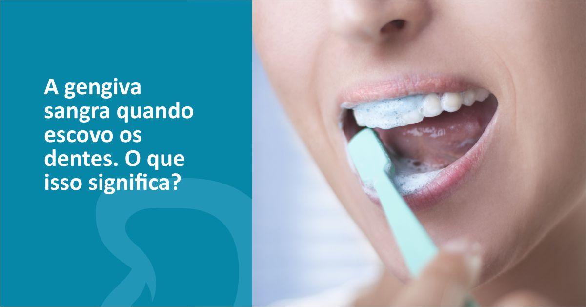 A gengiva sangra quando escovo os dentes. O que isso significa?