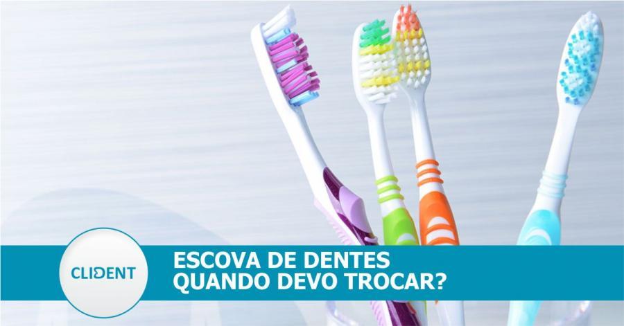 Quando devo trocar a Escova de Dentes?