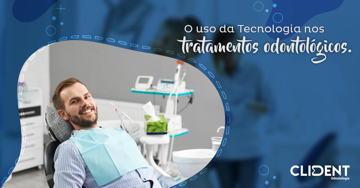 A importância da tecnologia para o desenvolvimento da odontologia
