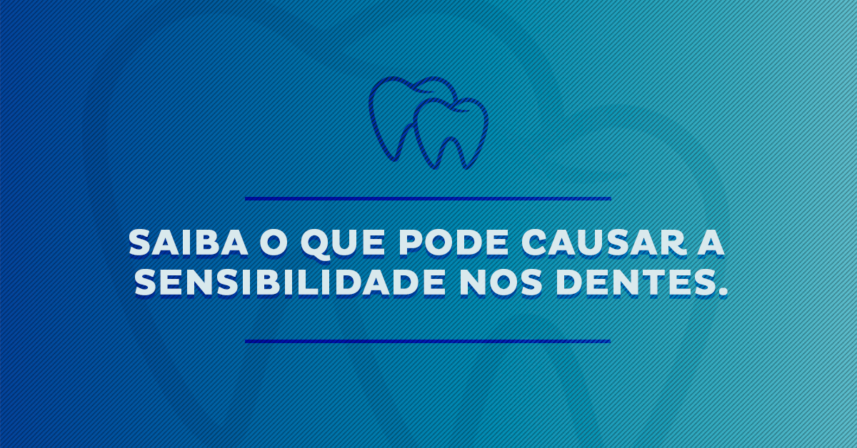 O Que Causa A Hipersensibilidade Dentinária?